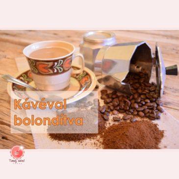 Kávéval bolondítva